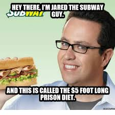 Subway Memes - hey there i m jared the subway and thisis called the s5 footlong