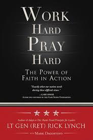 work hard pray hard the power of faith in action lt gen ret