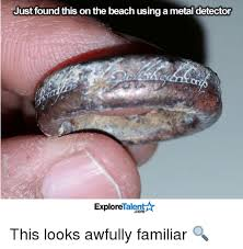 Metal Detector Meme - just found this on the beach using a metal detector talent explore