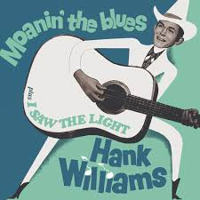 I Saw The Light Hank Williams Moanin U0027 The Blues I Saw The Light Jukeitup