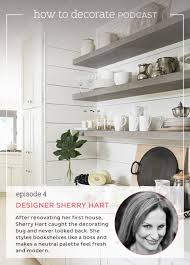 podcast episode 4 designer u0026 blogger sherry hart how to decorate
