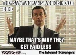 Funny Woman Memes - they say a woman s job is never done funny sexist meme pmslweb