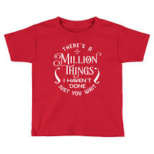 quote kids there u0027s a million things i haven u0027t done just you wait cute