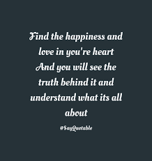 Quote About Happiness And Love by Quote About Find The Happiness And Love In You U0027re Heart And You