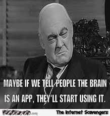 Funny Meme App - if we tell people the brain is an app funny meme pmslweb