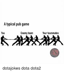 pubga e a typical pub game you enemy team your teammates dotajokes dota