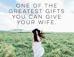 Gifts For Your Wife One Of The Greatest Gifts You Can Give Your Wife Dad Tired A