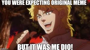 Dio Meme - but it was me dio imgflip