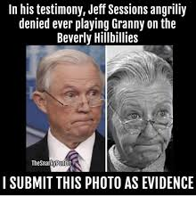 Granny Meme - in his testimony jeff sessions angriliy denied ever playing granny