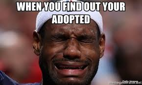 Lebron James Crying Meme - when you find out your adopted lebron james crying meme generator