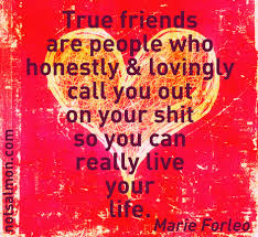 Loving Friends Quotes by True Friends Are People Who Honestly U0026 Lovingly Call You Out On