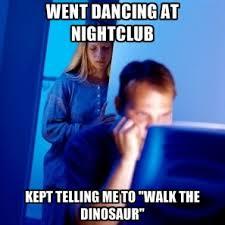 Walk The Dinosaur Meme - memes create meme