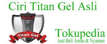 ciri titan gel asli vs palsu terupdate tokopedia com