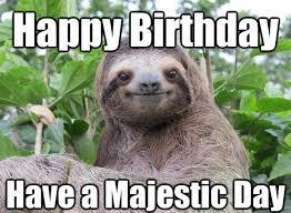 Sexy Sloth Meme - 100 ultimate funny happy birthday meme s my happy birthday wishes