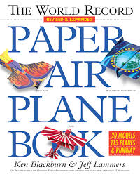 the world record paper airplane book ken blackburn jeff lammers