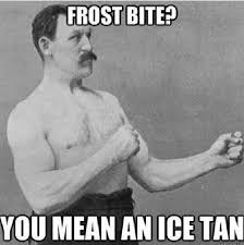 Funny Cold Meme - 18 cold weather memes that perfectly sum up all the winter feels