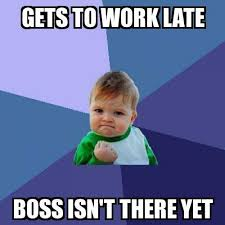 Late Meme - success kid gets to work late boss isn t there yet meme explorer