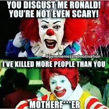 Clown Memes - you disgust me ronald clown meme