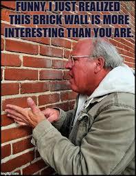 Brick Wall Meme - like talking to a brick wall 2 memes imgflip