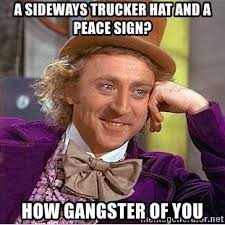 Peace Sign Meme - a sideways trucker hat and a peace sign how gangster of you