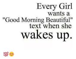 Good Morning Ladies Meme - every girl wants a good morning beautiful text when she 7087124 png