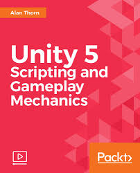 unity 5 scripting and gameplay mechanics video packt books