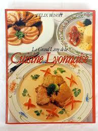 cuisine lyonnaise benoit félix le grand livre de la cuisine lyonnaise le festin