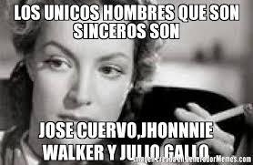 Jose Cuervo Meme - los unicos hombres que son sinceros son jose cuervo jhonnnie walker