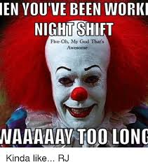 Oh My God Meme - en you ve been worki night shift five oh my god that s awesome