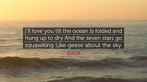 Love And Ocean Quotes by W H Auden Quote U201ci U0027ll Love You Till The Ocean Is Folded And Hung