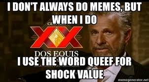 Dos Equis Guy Meme - i don t always do memes but when i do i use the word queef for