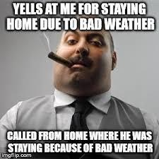 Bad Weather Meme - bad boss imgflip