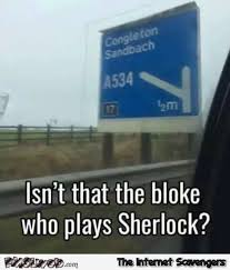 Funny Sherlock Memes - road sign isn t this the bloke from sherlock funny meme pmslweb