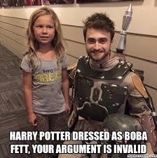Meme Your Argument Is Invalid - potter dressed as boba fett your argument is invalid