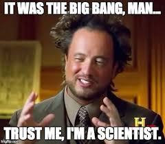 Big Bang Theory Birthday Meme - how do we know the big bang happened if no one was there to see it