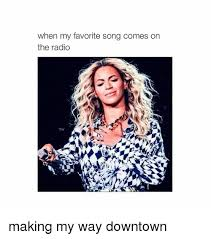 Making My Way Downtown Meme - when my favorite song comes on the radio making my way downtown