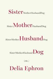 Words Of Comfort For Loss Of Sister Interview Delia Ephron Author Of U0027sister Mother Husband Dog Etc