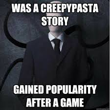 Creepypasta Memes - was a creepypasta story gained popularity after a game