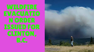 Bc Wildfire Data by Wildfire Evacuation Order Issued For Clinton B C Youtube