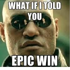 Epic Win Meme - what if i told you epic win dank meme on me me