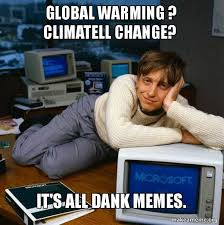 Bill Gates Memes - global warming climatell change it s all dank memes sexy