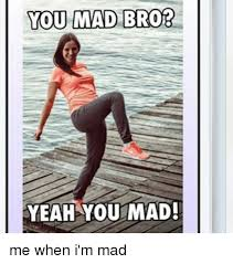 Yeah You Mad Meme - you mmad brob yeah you mad me when i m mad meme on me me