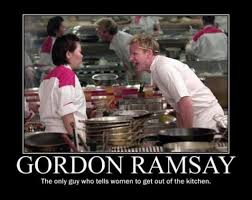 Chef Ramsay Meme - gordon ramsay is the only guy who has the right to tell women to