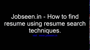 jobseen in how to find resume using resume search techniques