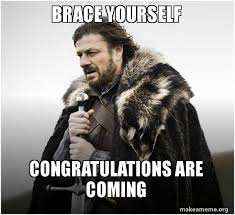 Congratulations Meme - brace yourself congratulations are coming brace yourself game of