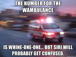 Wambulance Meme - the number for the wambulance is whine one one but siri will