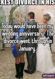 Wedding Anniversary Meme - would have been my wedding anniversary the divorce went through in
