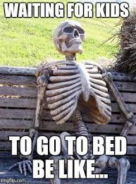 Go To Bed Meme - waiting skeleton meme imgflip