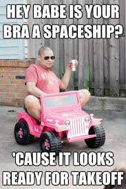 Hey Babe Meme - hey babe is your bra a spaceship cause it looks ready for