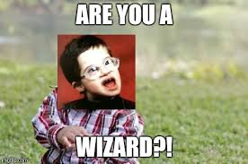 Are You A Wizard Meme - retarded kid imgflip